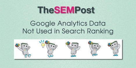 Google Analytics Data is Not Used in Google Search Ranking - The SEM Post   Social Media, Marketing, Blogging & Writing   Scoop.it