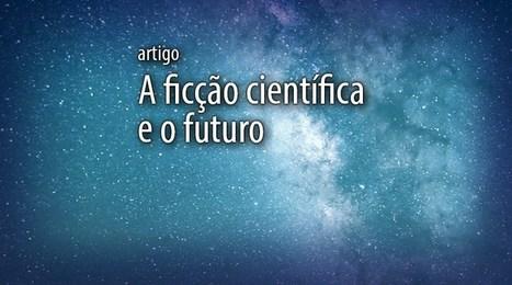 A ficção científica e o futuro - MinasNerds | Paraliteraturas + Pessoa, Borges e Lovecraft | Scoop.it