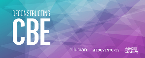 Deconstructing CBE: A Collaboration from Ellucian, Eduventures & ACE - Eduventures   Higher Education Industry Analysis   Scoop.it