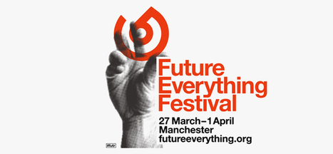 Future Everything Festival, Tools for Unknown Futures - Wired | Digital Fabrication, Open Source Hardzware, DIY, DIWO | Scoop.it