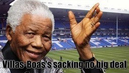 Spurs Fans Say Mandela Grief Makes Villas-Boas's Sacking Irrelevant | News From Stirring Trouble Internationally | Scoop.it
