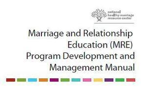 Marriage and Relationship Education (MRE) Program Development and Management Manual: National Healthy Marriage Resource Center | Healthy Marriage Links and Clips | Scoop.it