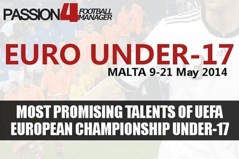 Promising Talents of UEFA European Under-17 Championship 2014 | Tomorrow's Stars | Passion for Football Manager | Football Manager Passion | Scoop.it