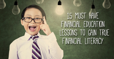 15 Must Have Financial Education Lessons to Gain True Financial Literacy | Financial and consumer literacy | Scoop.it