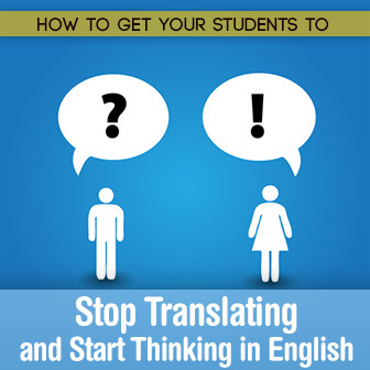 How to Get Your Students to Stop Translating and Start Thinking in English | ronefl | Scoop.it