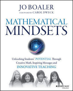 Wiley: Mathematical Mindsets: Unleashing Students' Potential through Creative Math, Inspiring Messages and Innovative Teaching - Jo Boaler, Carol Dweck | TCDSB Leadership Strategy Influential Books and Documents | Scoop.it