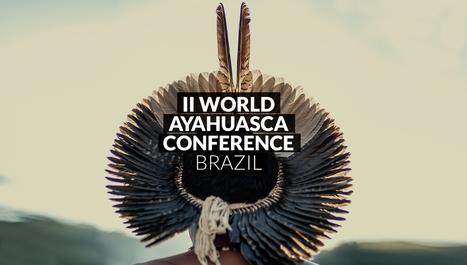 World Ayahuasca Conference | 2016 Rio Branco, Brazil | Ayahuasca  アヤワスカ | Scoop.it