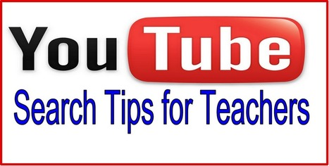 4 Important YouTube Search Tips for Teachers and Educators ~ Educational Technology and Mobile Learning | All Things ICT | Scoop.it