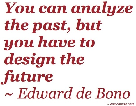 You can analyze the past, but you have to design the future. | Leadership | Scoop.it