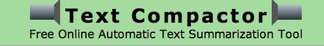 Text Compactor: Free Online Automatic Text Summarization Tool   Prendi eLearning - Education, Technology, iPads...   Scoop.it