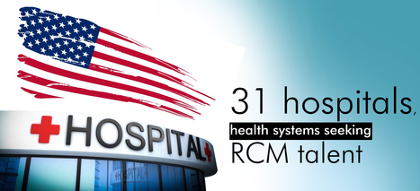 31 hospitals, health systems seeking RCM talent | Healthcare | Scoop.it