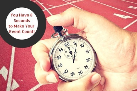 You Have 8 Seconds to Make Your Event Count! | Event Management | Scoop.it