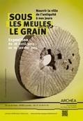Sous les meules, le grain. Nourrir la ville de l'Antiquité à nos jours - Institut national de recherches archéologiques préventives | L'actu culturelle | Scoop.it
