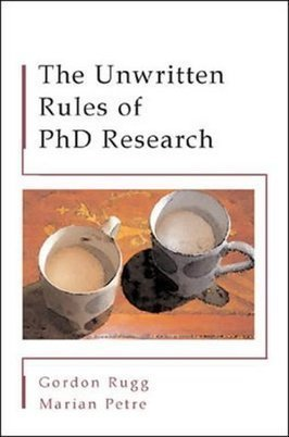 PhD Talk: The Unwritten Rules of PhD Research - Gordon Rugg and Marian Petre | Innotative teaching and learning in higher education | Scoop.it