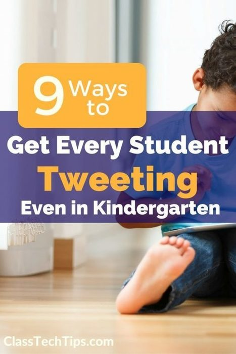 9 Ways to Get Every Student Tweeting… Even in Kindergarten! - Class Tech Tips | New learning | Scoop.it