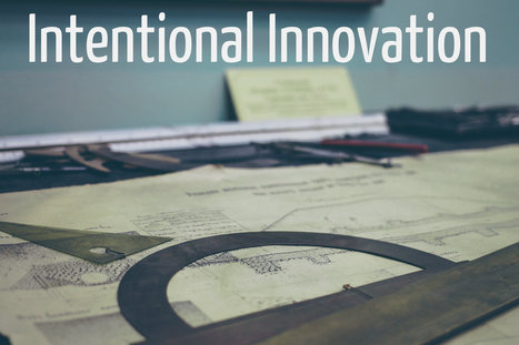 Why We Need Intentional Innovation in Education - A.J. Juliani | Technology in Today's Classroom | Scoop.it