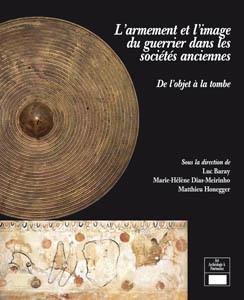 L'armement et l'image du guerrier dans les sociétés anciennes De l'objet à la tombe | World Neolithic | Scoop.it