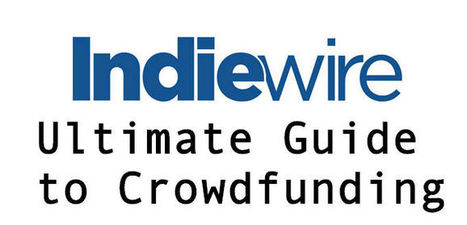 Indiewire's Ultimate Guide to Crowdfunding for Filmmakers   Crowdfunding   Scoop.it