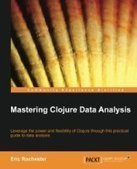 Mastering Clojure Data Analysis - PDF Free Download - Fox eBook | Analytics Related | Scoop.it