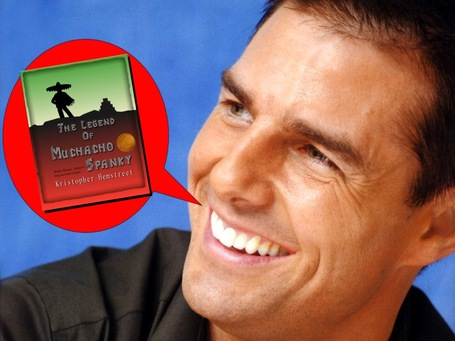"Tom Cruise: ""There is no greater joy on this unbelievable planet than reading The Legend of Muchacho Spanky to my Family!"" 