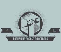 Facebook works with brands on page post strategy during 'Publishing Garage' process | DV8 Digital Marketing Tips and Insight | Scoop.it