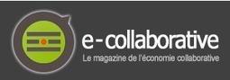 e-collaborative - Le magazine de l'économie collaborative | Consommation Collaborative | Scoop.it