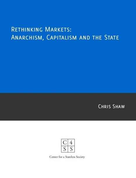 Rethinking Markets: Anarchism, Capitalism, and the State | Peer2Politics | Scoop.it