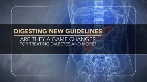 Digesting New Guidelines: Are They a Game Changer for Treating Diabetes and More? | CME-CPD | Scoop.it