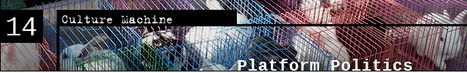 Culture Machine Review - Platform #Politics, Vol 14 | #cyberculture #Memory | e-Xploration | Scoop.it