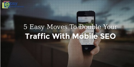 5 EASY MOVES TO DOUBLE YOUR TRAFFIC WITH MOBILE SEO | Easy Media Network | Scoop.it