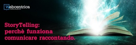 StoryTelling: perché funziona comunicare raccontando - Webcentrica | Social media marketing | Scoop.it
