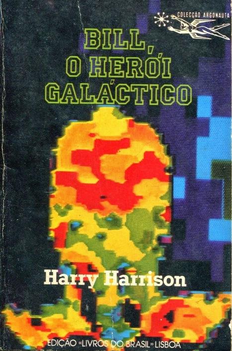 folhas do mundo: Bill o Herói Galáctico de Harry Harrison | Ficção científica literária | Scoop.it