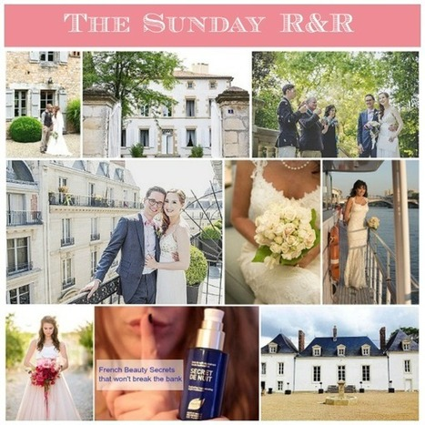 The Sunday R&R on French Wedding Style Blog | French Wedding Inspiration | Scoop.it