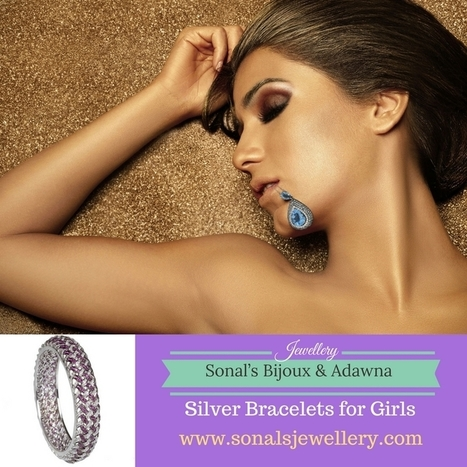 How Silver Bracelets For Girls are Ruling the World of Fashion? - Silver Bangles & Bracelets Online for Women in India | Sonals Jewellery | Scoop.it