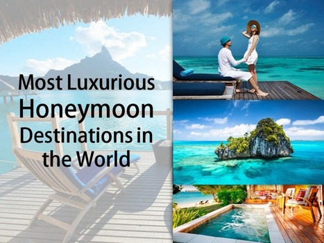 Most Luxurious Honeymoon Destinations in the World | The Luxury Travel Channel | Travel Around the World | Vacations | Excursions | Attractions | Scoop.it