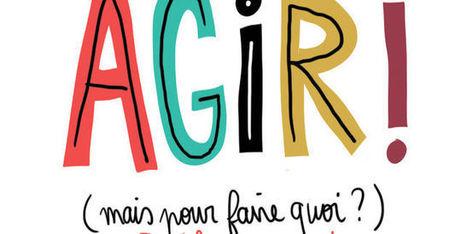 AGIR ! (Mais pour faire quoi ?) | actions de concertation citoyenne | Scoop.it