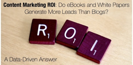 Content Marketing ROI: Do eBooks and White Papers Generate More Leads Than Blogs? A Data-Driven Answer | Digital Brand Marketing | Scoop.it