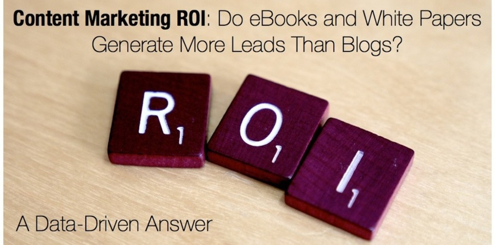 Content Marketing ROI: Do eBooks and White Papers Generate More Leads Than Blogs? A Data-Driven Answer | About writing | Scoop.it