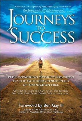 Journeys To Success: 21 Empowering Stories Inspired By The Success Principles of Napoleon Hill eBook: Tom Cunningham, Brad Szollose, Tom Sutter, Dave Brown, Donald Cote, Ben Gay III: Amazon.ca: Kin... | FREE HUgZ - sharing of inspiration and miracles | Scoop.it