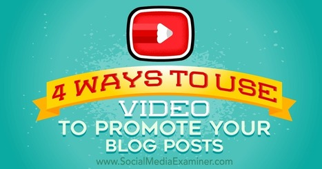4 Ways to Use Video to Promote Your Blog Posts | Content Marketing & Content Strategy | Scoop.it