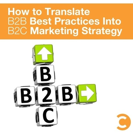 How to Translate B2B Best Practices Into B2C Marketing Strategy | Social Media for Business | Scoop.it