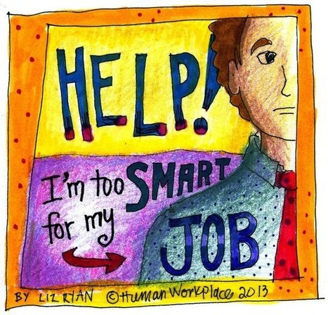 HELP! I'm Too Smart for My Job | Human Workplace | Scoop.it