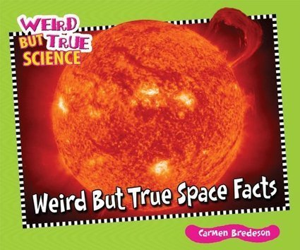 Weird but True Space Facts (Weird But True Science) | Strange days indeed... | Scoop.it