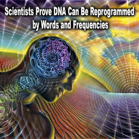 Scientists Prove DNA Can Be Reprogrammed by Words and Frequencies | RHINOSINUSITIS & HAEMORRHOIDS | Scoop.it
