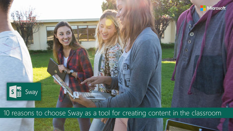 10 reasons to choose Sway as a tool for creating content in the classroom | Coaching Central | Scoop.it
