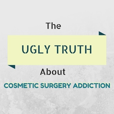 The Ugly Truth About Cosmetic Surgery Addiction | SpaMedica | Plastic Surgery | Scoop.it