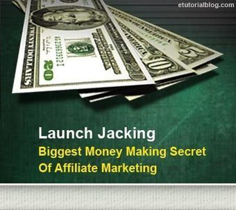 Launch Jacking: The Biggest Money Making Secret - E Tutorial Blog | ETutorialBlog | Scoop.it