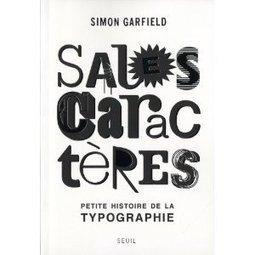 Sales caractères (petite histoire de la typograhie) de SimonGarfield | À toute berzingue… | Scoop.it