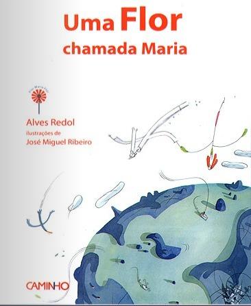 Uma Flor chamada Maria - Colecção Autores | Biblioteca Entre Ribeiras | Scoop.it
