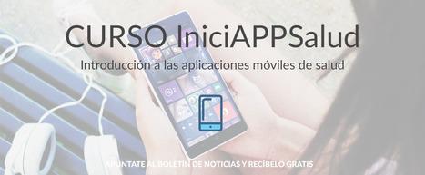 Curso IniciAPPSalud: Introducción a las Aplicaciones móviles de Salud   Salud Conectada   Scoop.it